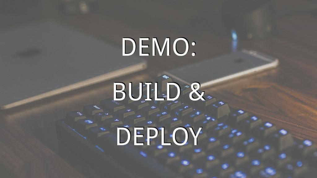 DEMO: BUILD & DEPLOY