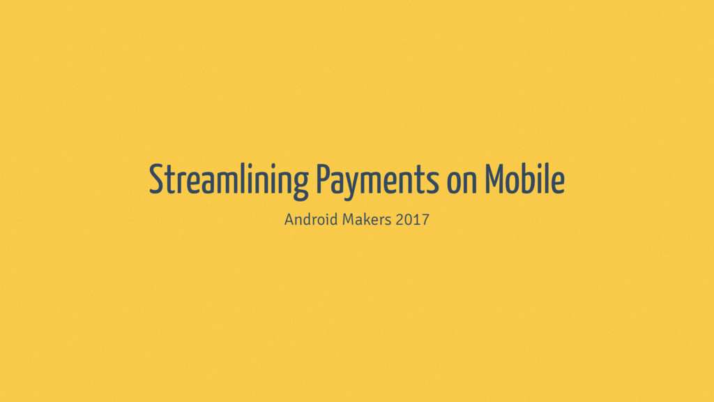 Streamlining Payments on Mobile Android Makers ...