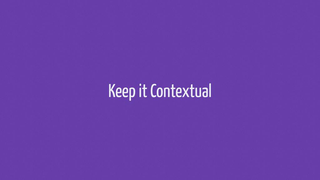Keep it Contextual