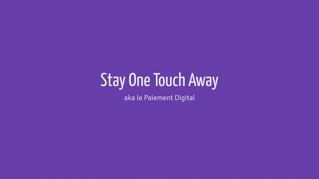 Stay One Touch Away aka le Paiement Digital