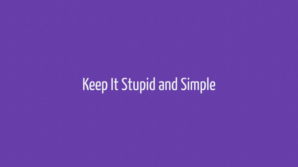 Keep It Stupid and Simple