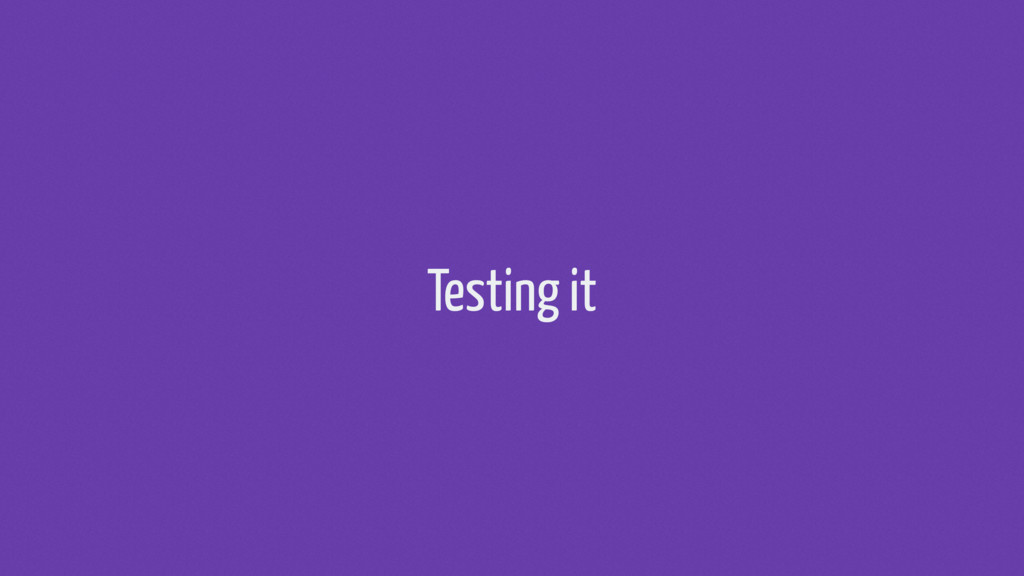 Testing it