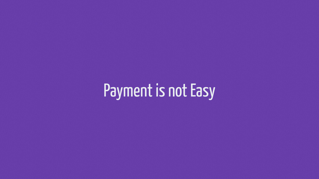 Payment is not Easy
