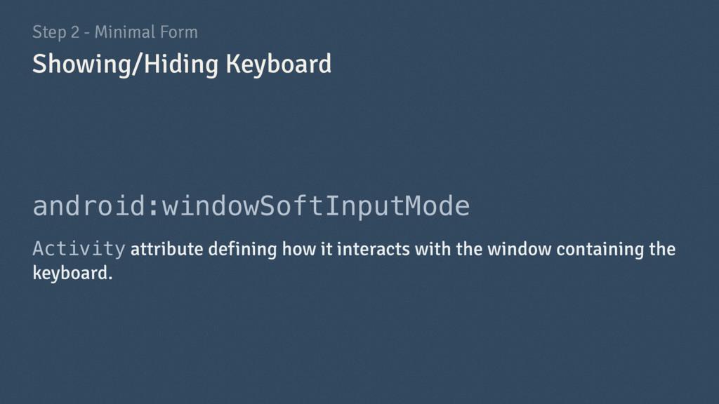 Step 2 - Minimal Form android:windowSoftInputMo...