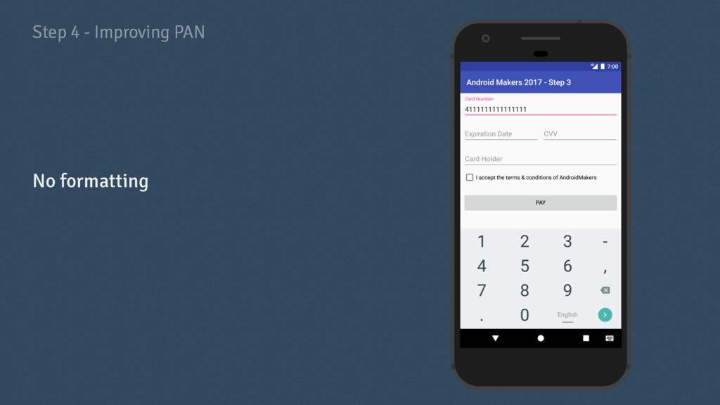 Step 4 - Improving PAN No formatting