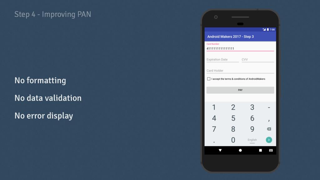 Step 4 - Improving PAN No formatting No data va...