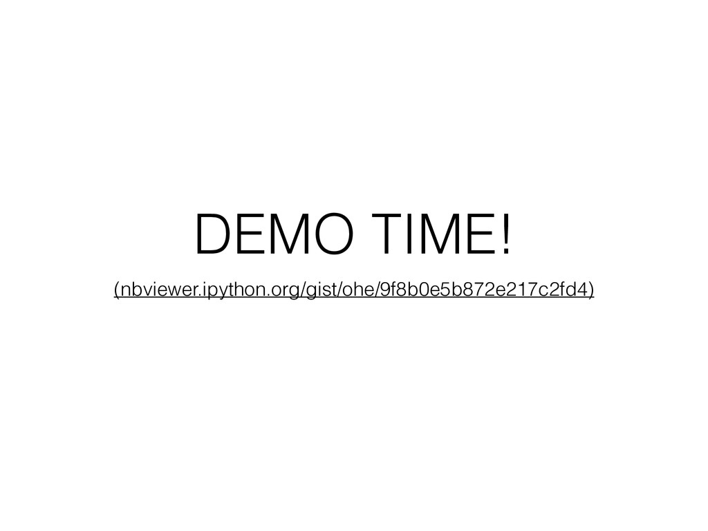 DEMO TIME! (nbviewer.ipython.org/gist/ohe/9f8b0...