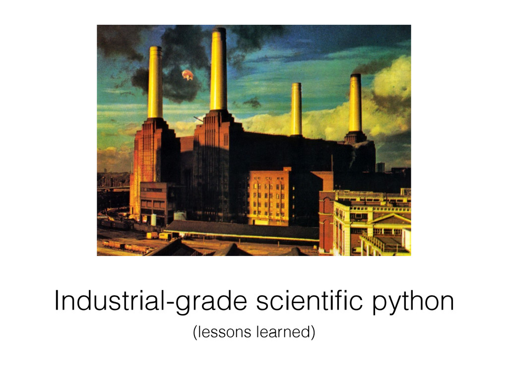 Industrial-grade scientific python (lessons lear...