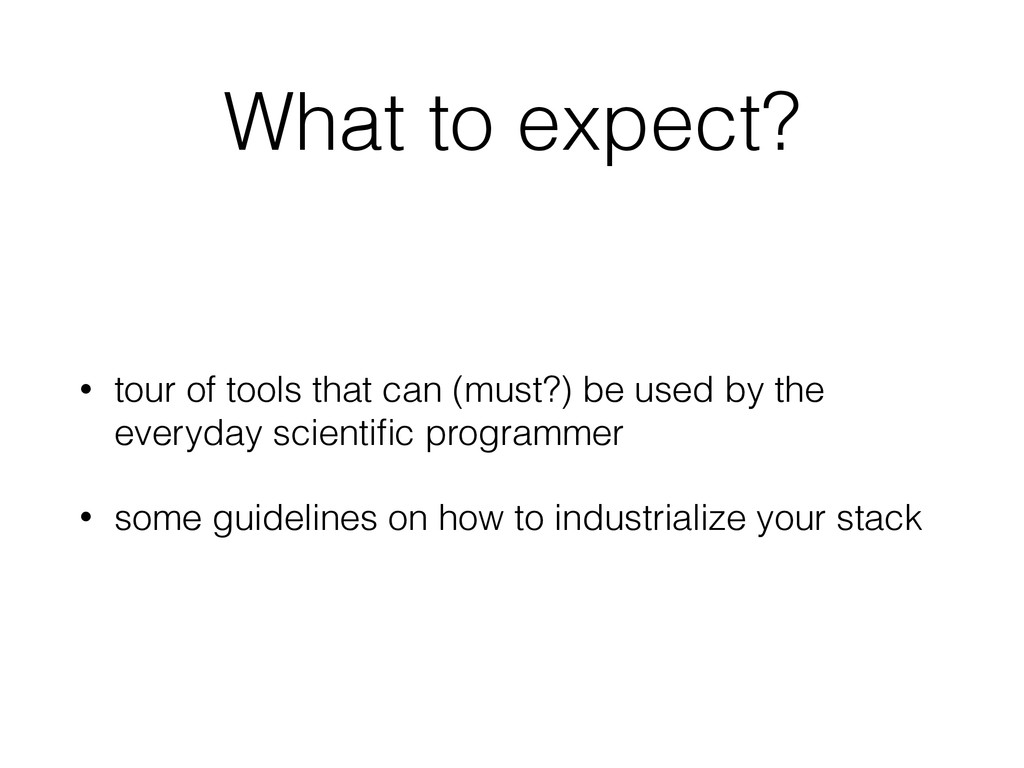 What to expect? • tour of tools that can (must?...