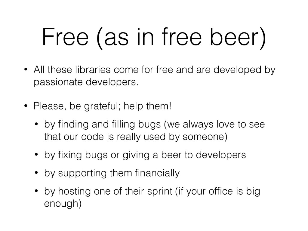 Free (as in free beer) • All these libraries co...