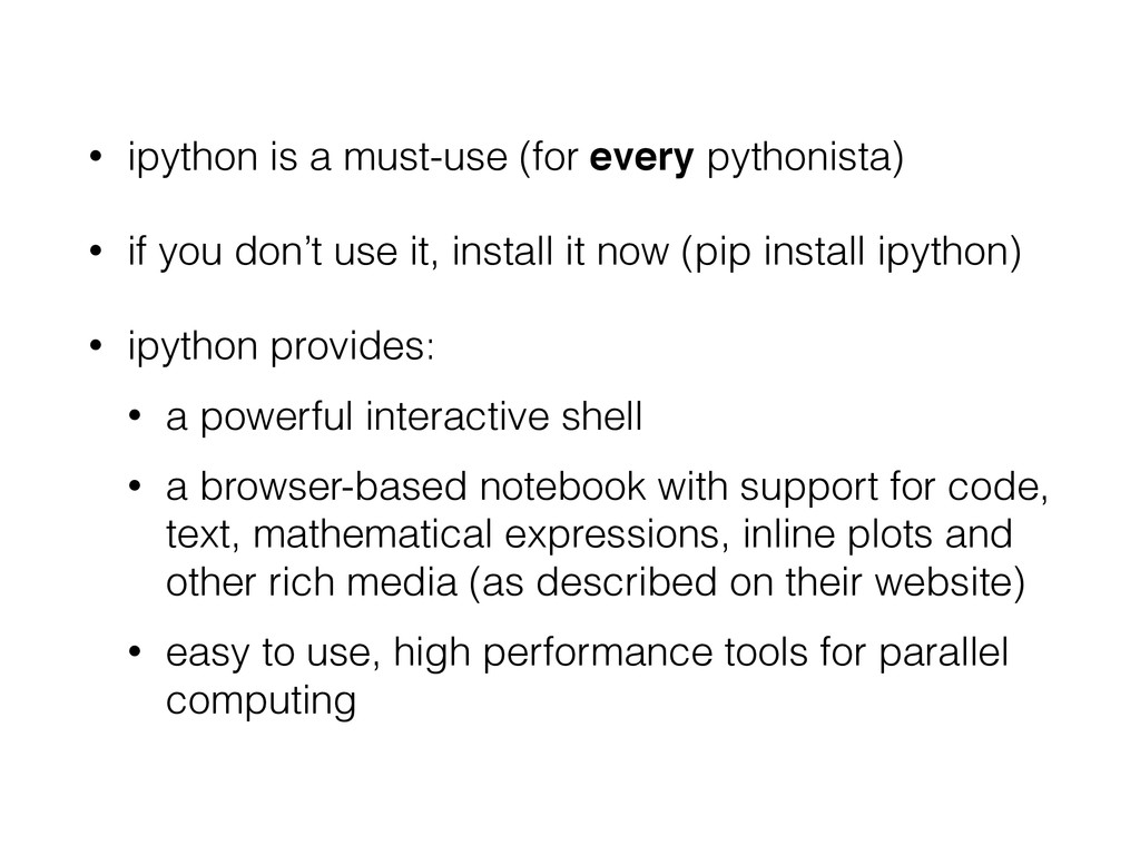 • ipython is a must-use (for every pythonista) ...