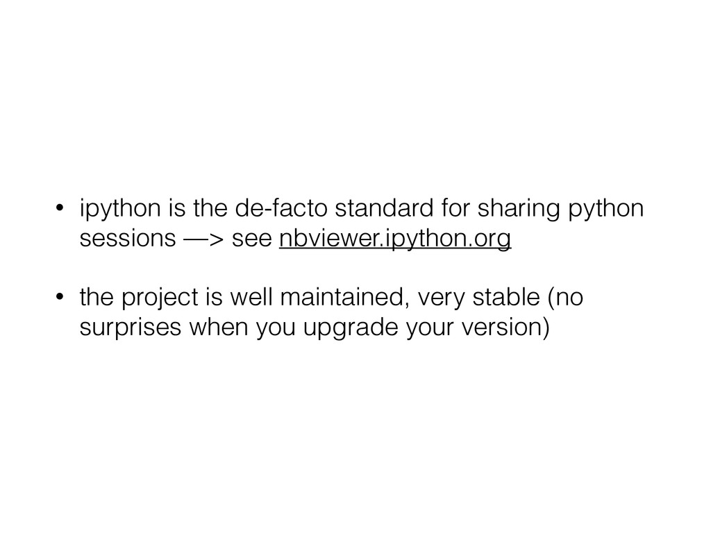 • ipython is the de-facto standard for sharing ...