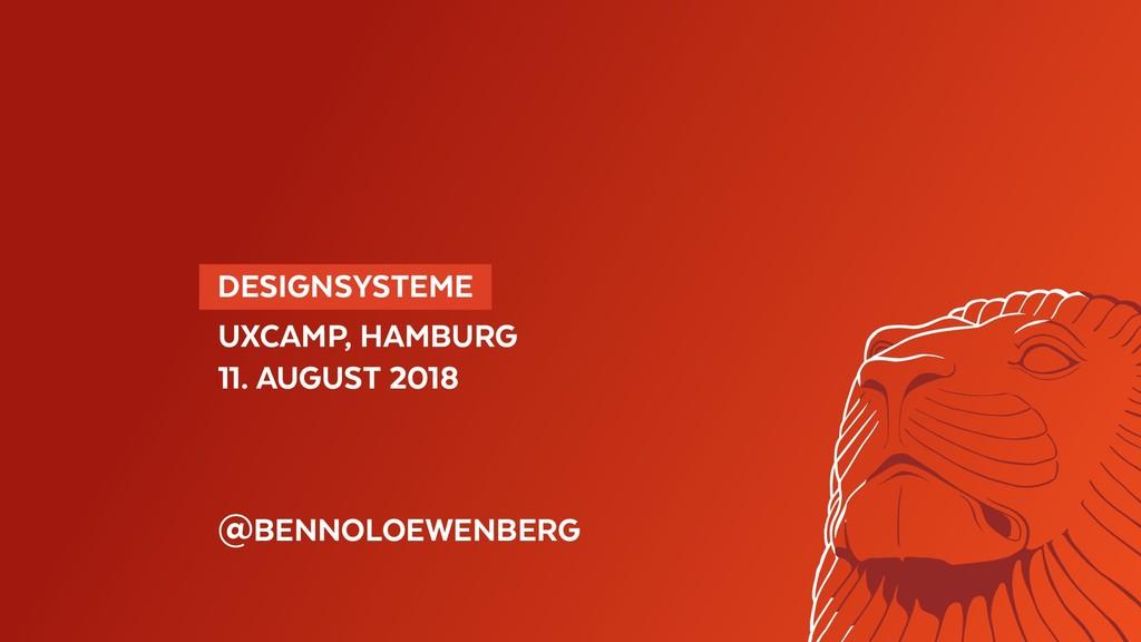 DESIGNSYSTEME UXCAMP, HAMBURG 11. AUGUST 2018...