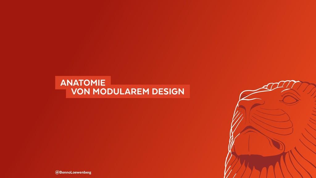 ANATOMIE  VON MODULAREM DESIGN @BennoLoewen...