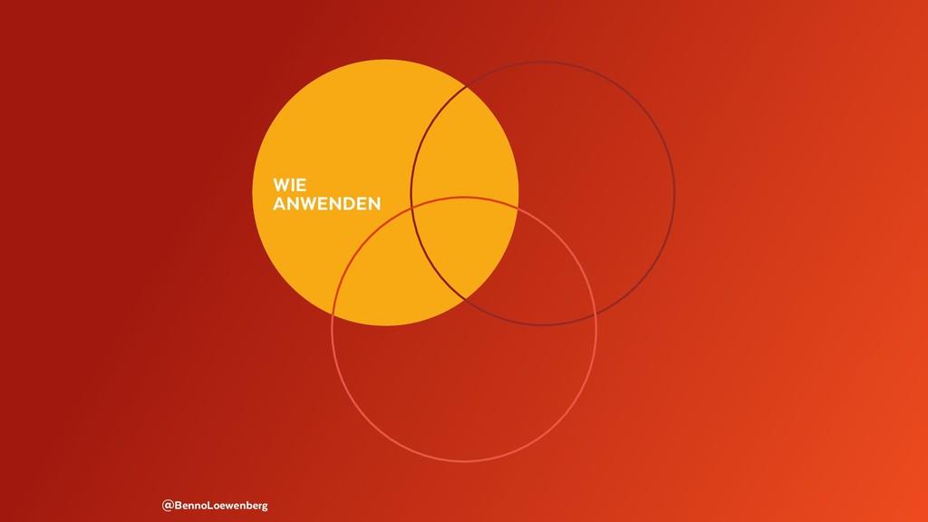 WIE ANWENDEN @BennoLoewenberg WIE ANWENDEN