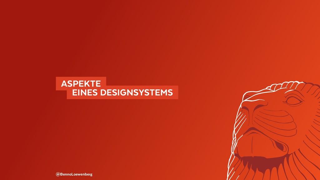 @BennoLoewenberg ASPEKTE  EINES DESIGNSYSTEM...