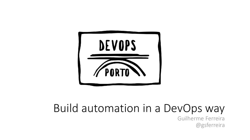 Build automation in a DevOps way Guilherme Ferr...