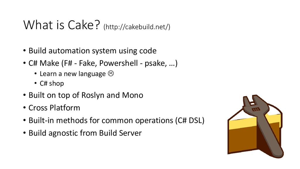What is Cake? (http://cakebuild.net/) • Build a...