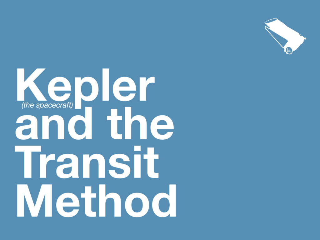 Kepler and the Transit Method (the spacecraft) 
