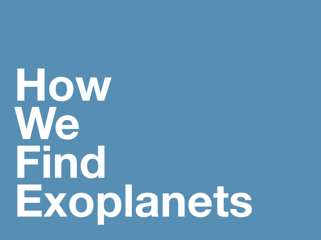How We Find Exoplanets