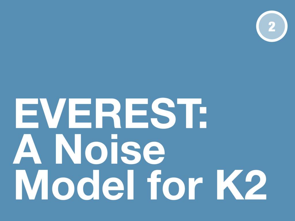 EVEREST: A Noise Model for K2 2