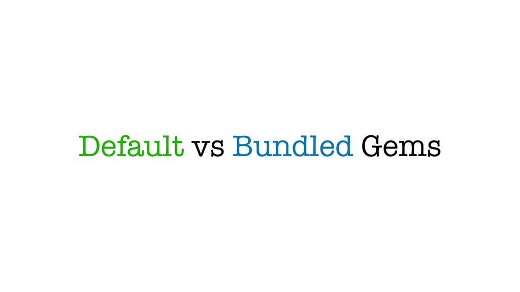 Default vs Bundled Gems