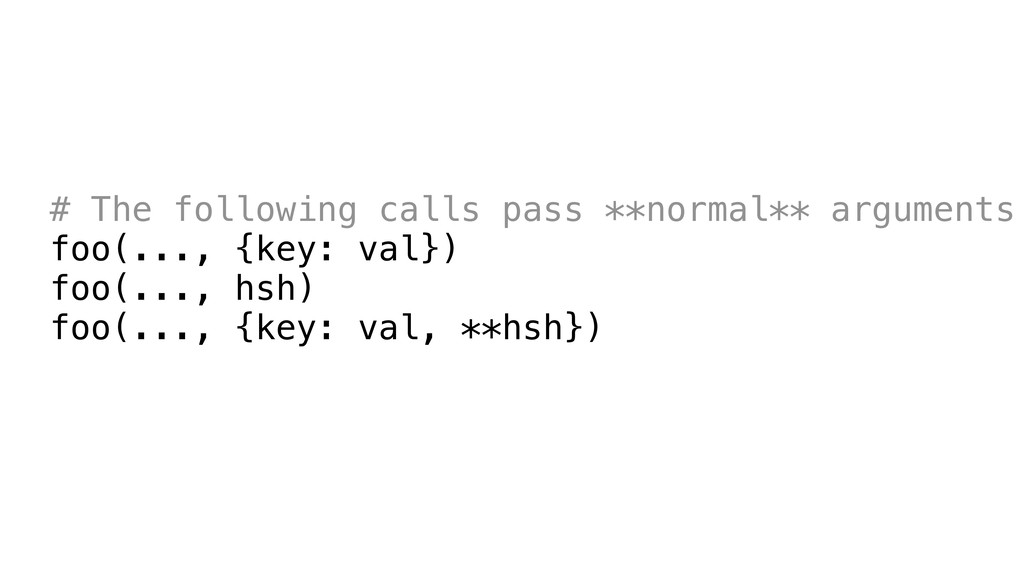 # The following calls pass **normal** arguments...