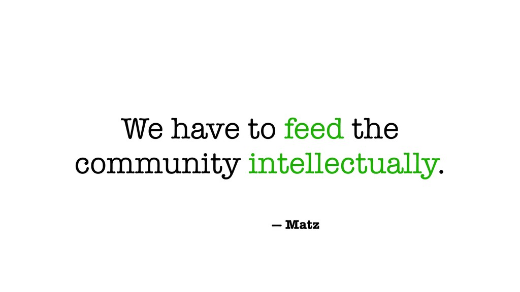 We have to feed the community intellectually. —...