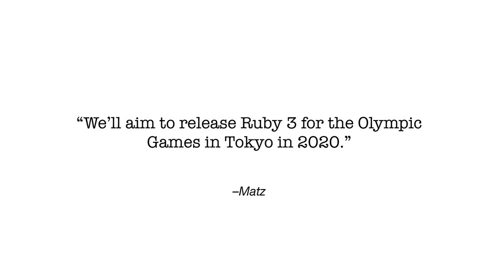 """–Matz """"We'll aim to release Ruby 3 for the Olym..."""