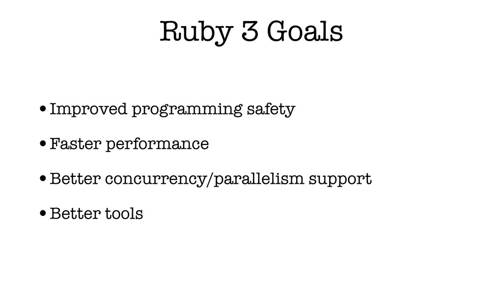 Ruby 3 Goals •Improved programming safety •Fast...