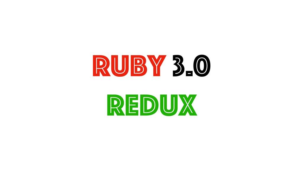 Ruby 3.0 Redux