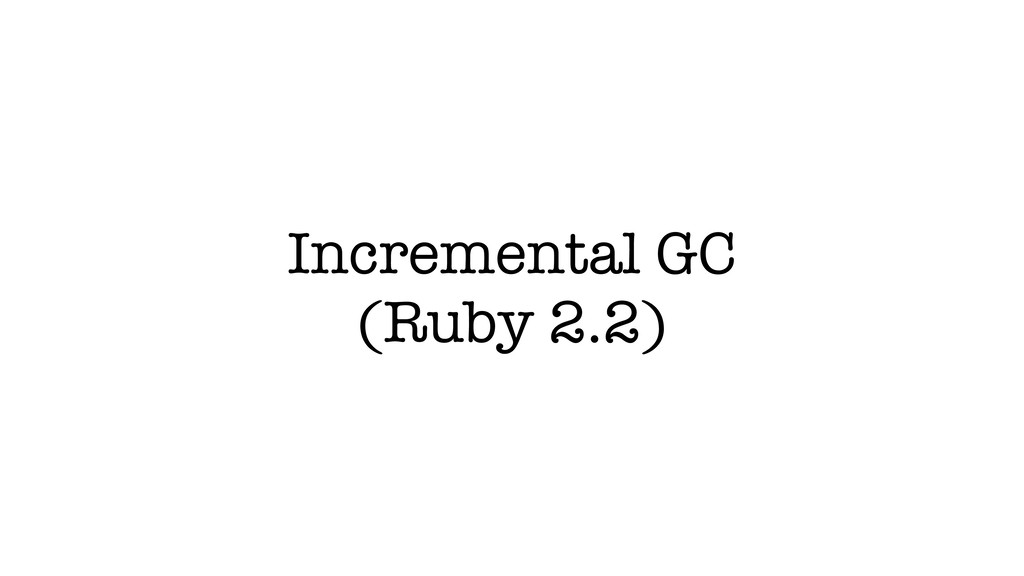 Incremental GC (Ruby 2.2)