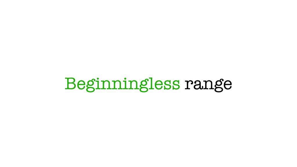 Beginningless range