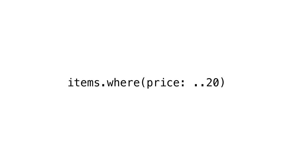 items.where(price: ..20)