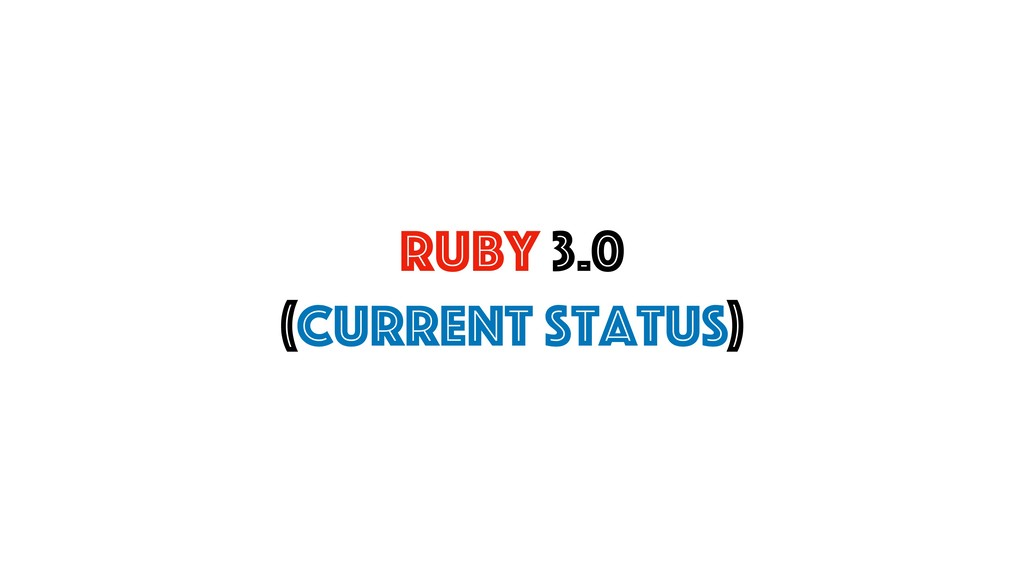 Ruby 3.0 (Current Status)