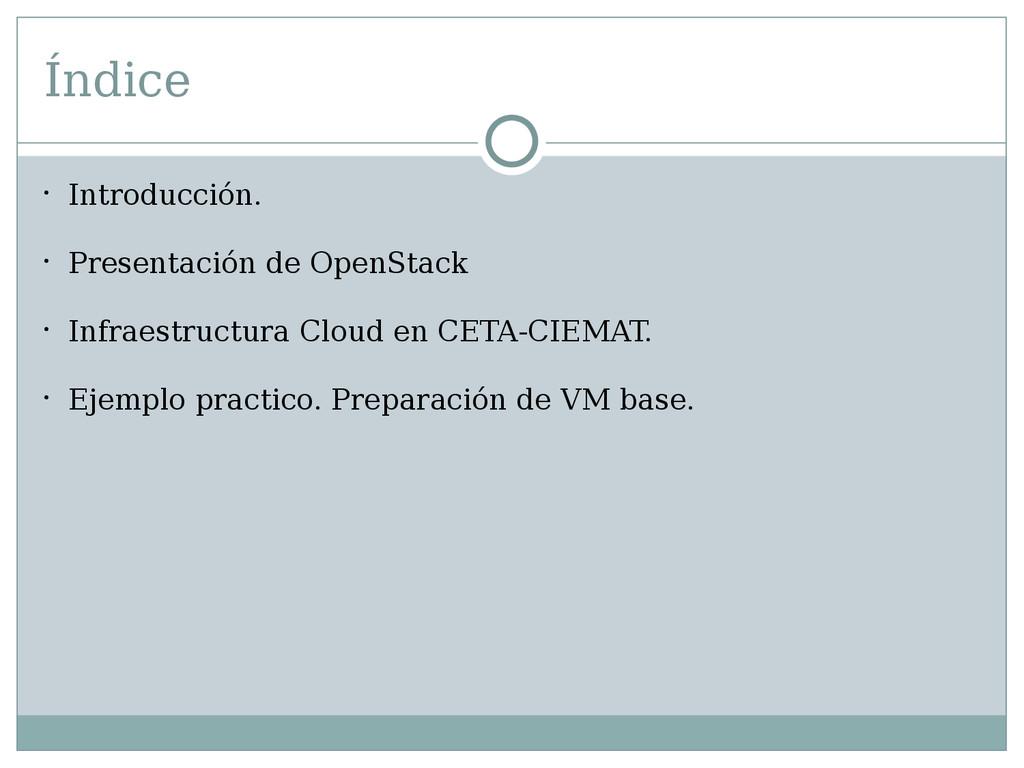 Índice  Introducción.  Presentación de OpenSt...