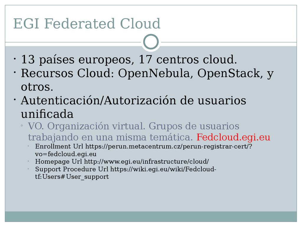 EGI Federated Cloud  13 países europeos, 17 ce...