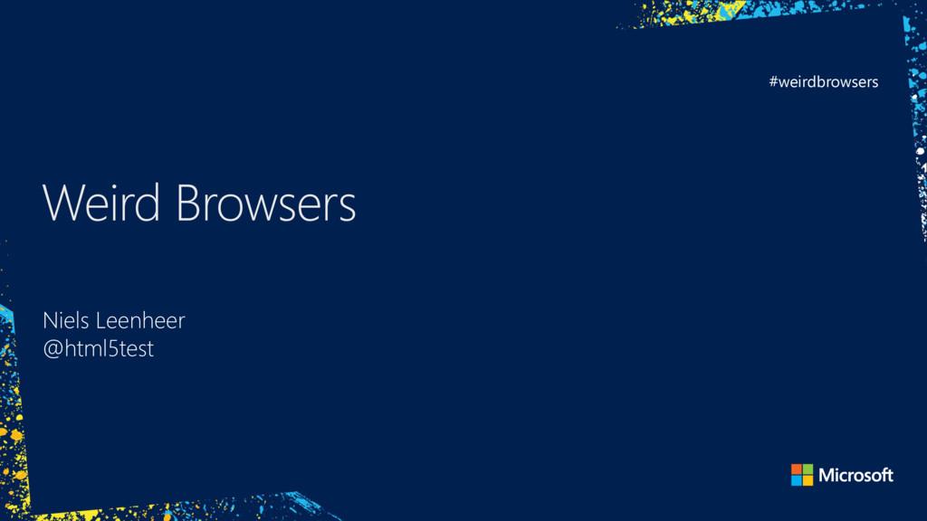 #weirdbrowsers Weird Browsers Niels Leenheer @h...