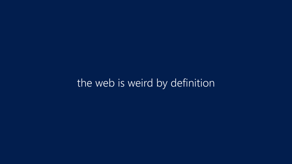 the web is weird by definition
