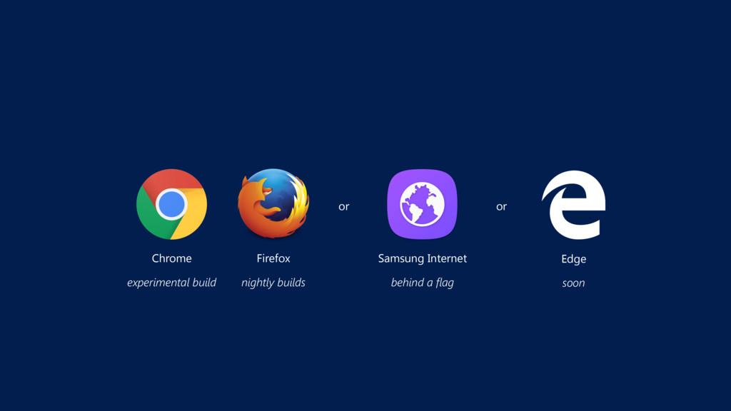 Chrome Firefox Samsung Internet Edge or experim...
