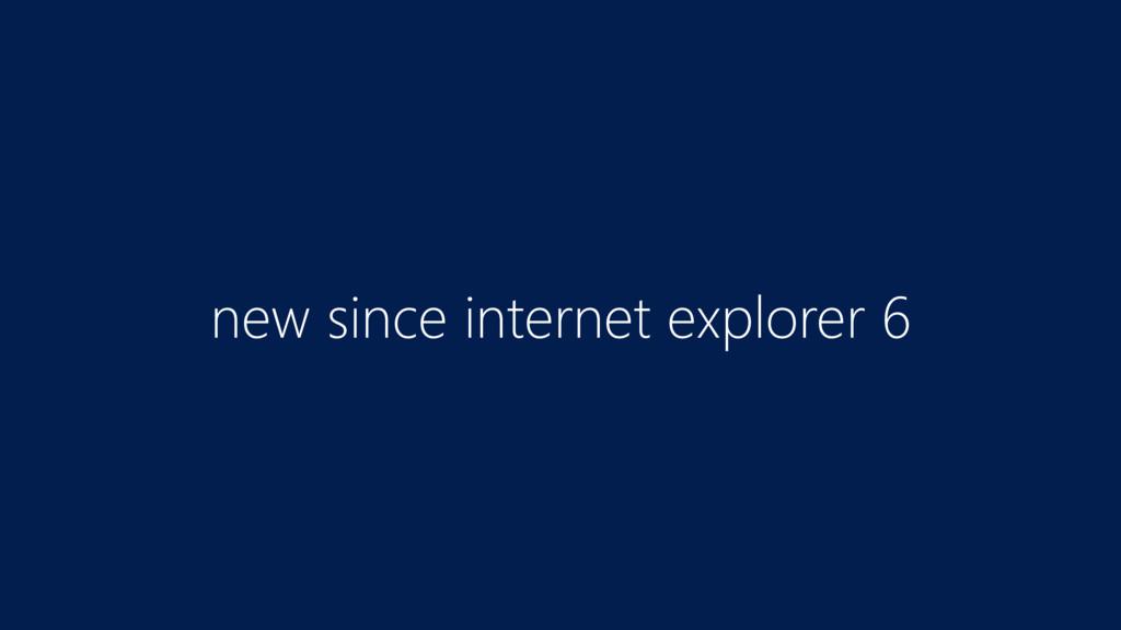 new since internet explorer 6