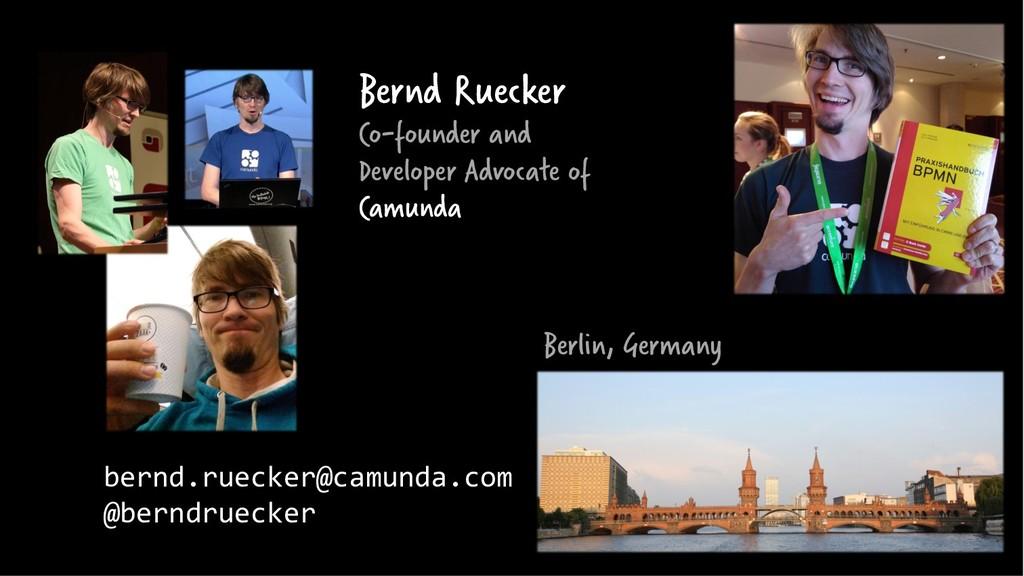 Berlin, Germany bernd.ruecker@camunda.com @bern...