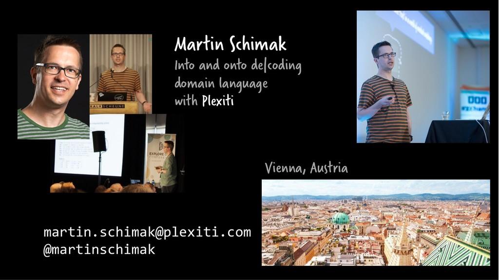 Vienna, Austria martin.schimak@plexiti.com @mar...