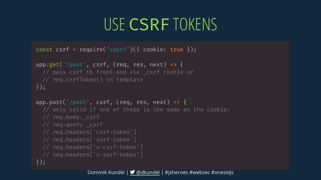 USE CSRF TOKENS const csrf = require('csurf')({...
