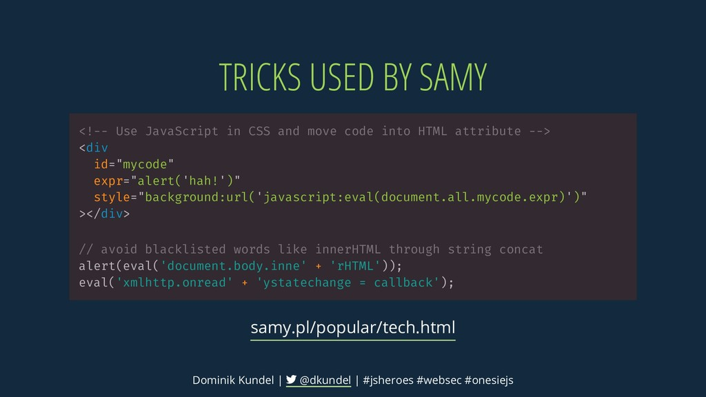 TRICKS USED BY SAMY <!-- Use JavaScript in CSS ...