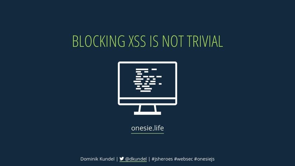 BLOCKING XSS IS NOT TRIVIAL onesie.life Dominik...