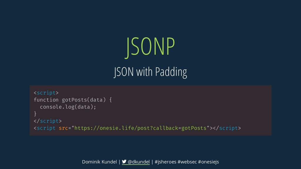 JSONP JSON with Padding <script> function gotPo...