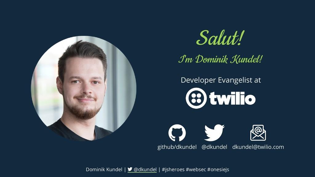 Salut! I'm Dominik Kundel! Developer Evangelist...