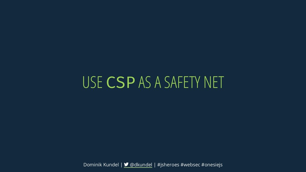 USE CSP AS A SAFETY NET Dominik Kundel | @dkund...