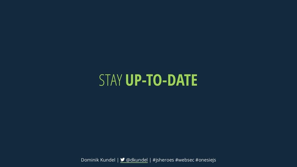 STAY UP-TO-DATE Dominik Kundel | @dkundel | #js...